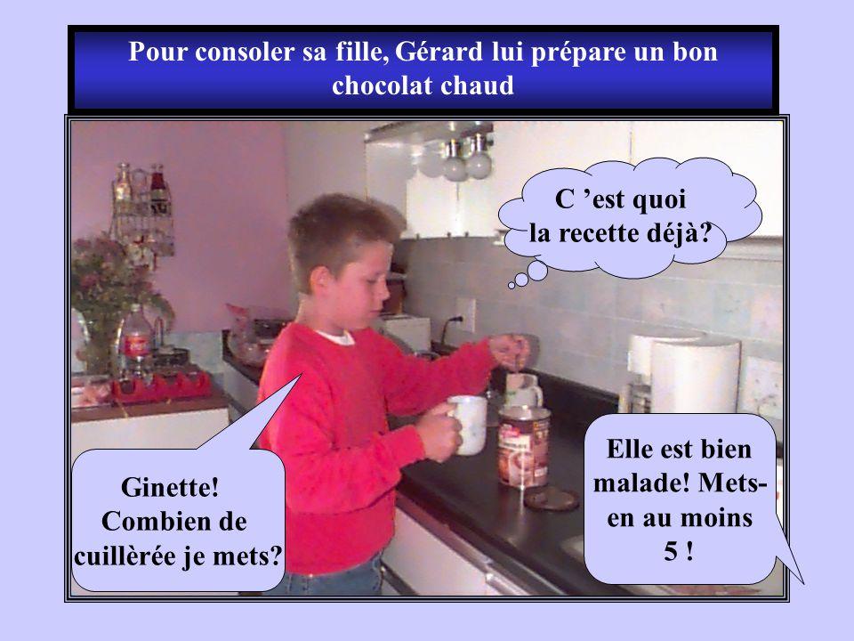 Pour consoler sa fille, Gérard lui prépare un bon chocolat chaud