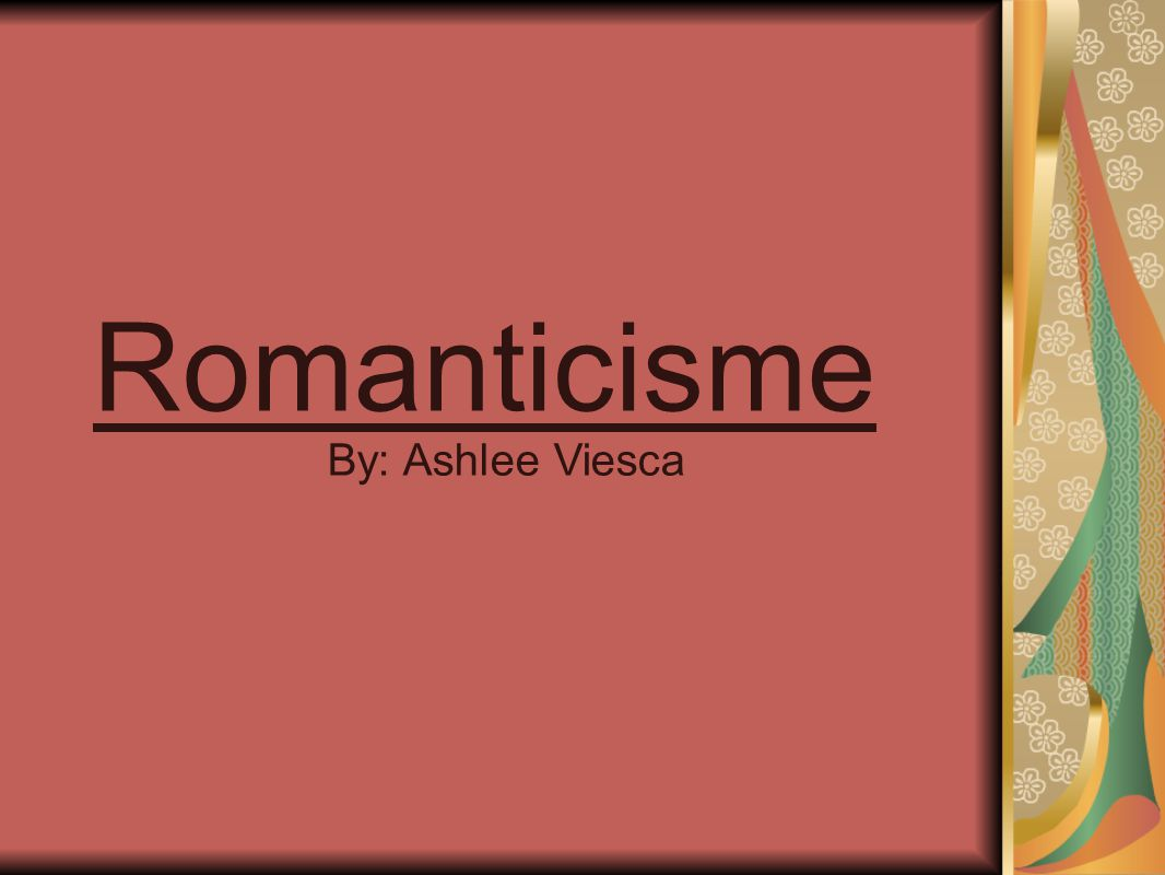 Romanticisme By: Ashlee Viesca