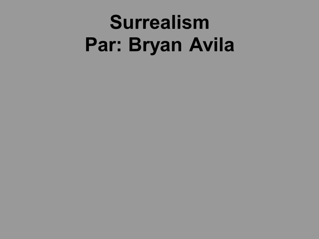 Surrealism Par: Bryan Avila