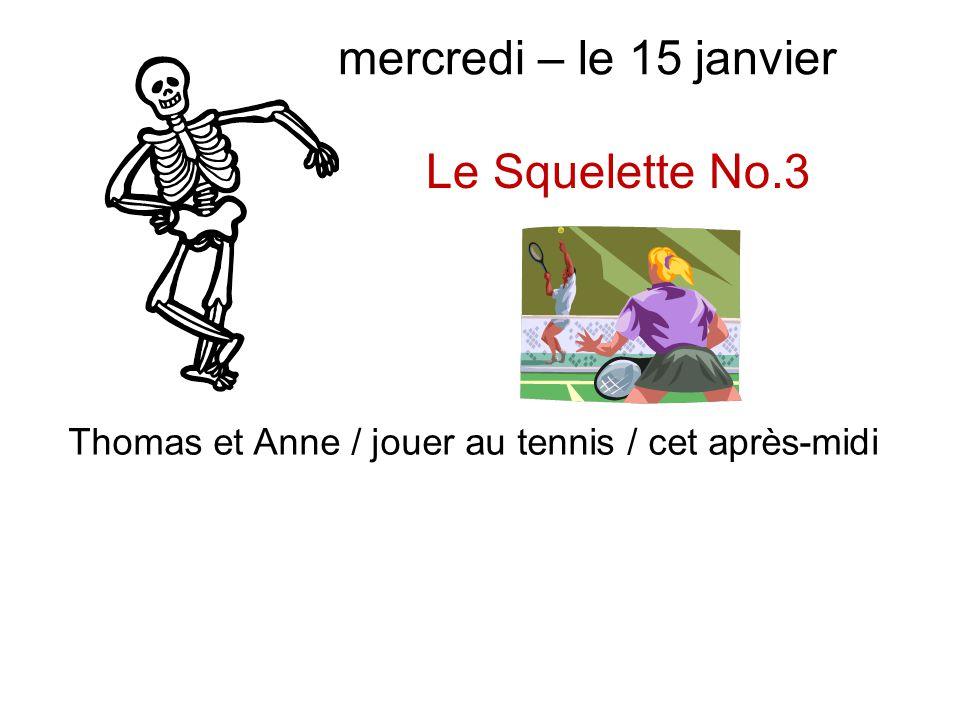 mercredi – le 15 janvier Le Squelette No.3