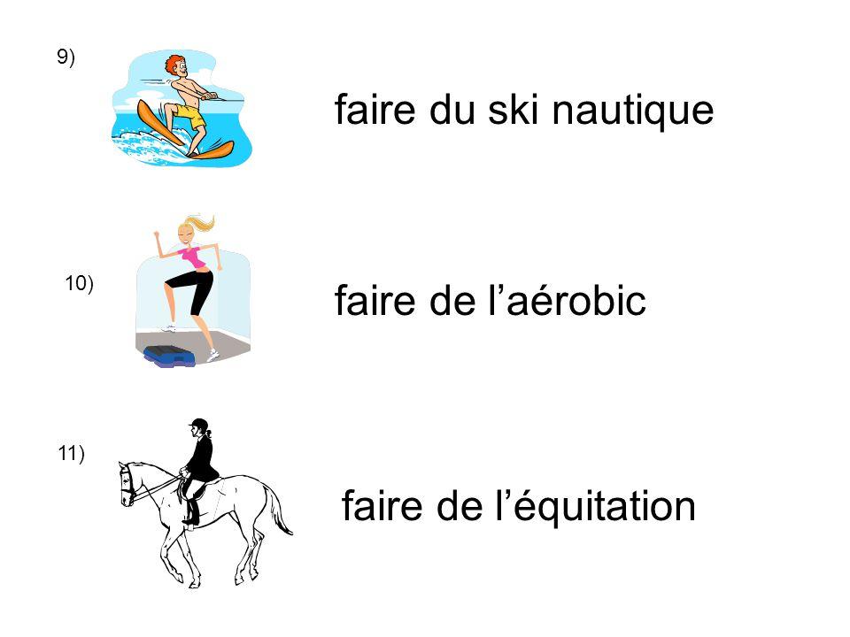 faire du ski nautique faire de l'aérobic faire de l'équitation 9) 10)