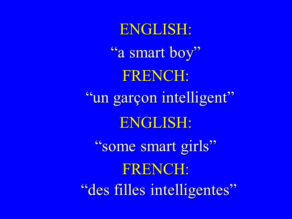 ENGLISH: a smart boy FRENCH: some smart girls un garçon intelligent des filles intelligentes