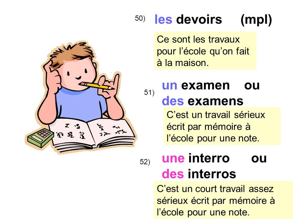 les devoirs (mpl) un examen ou des examens une interro ou des interros