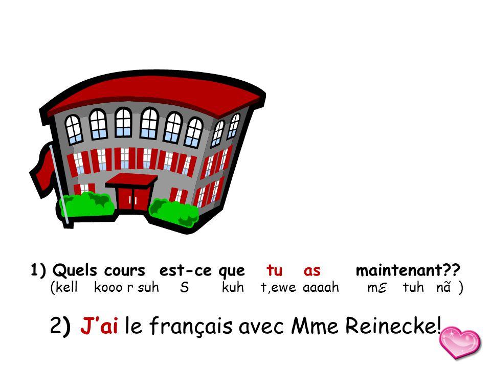 À l'école 1) 2) J'ai le français avec Mme Reinecke!