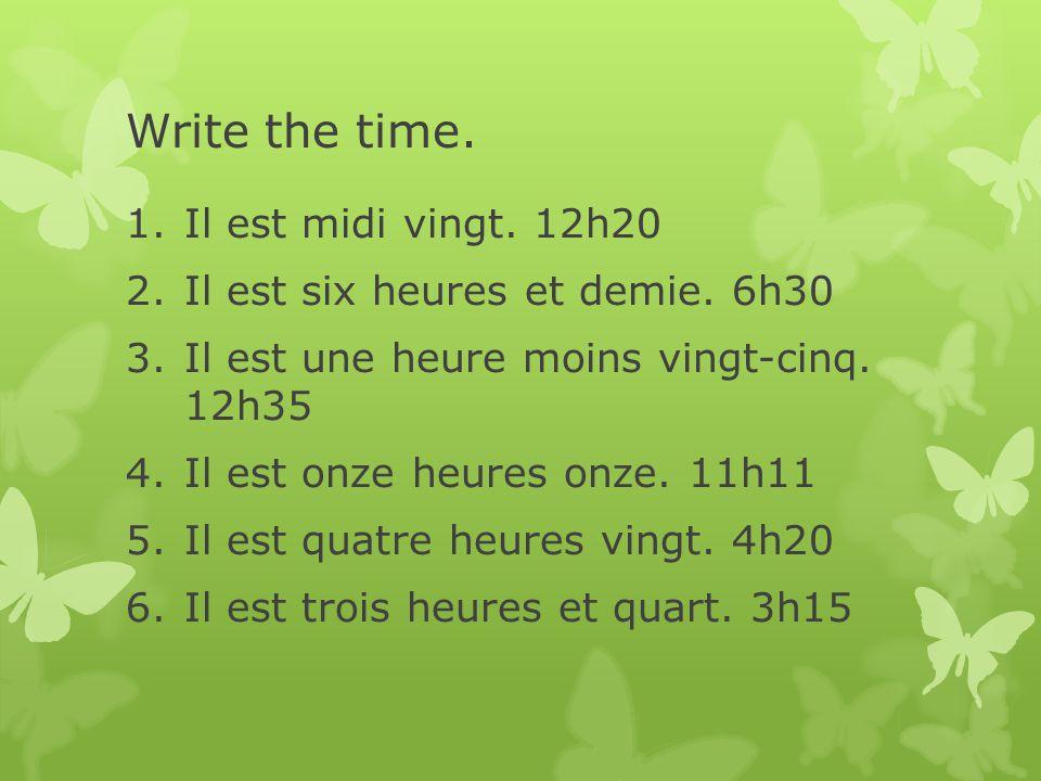 Write the time. Il est midi vingt. 12h20
