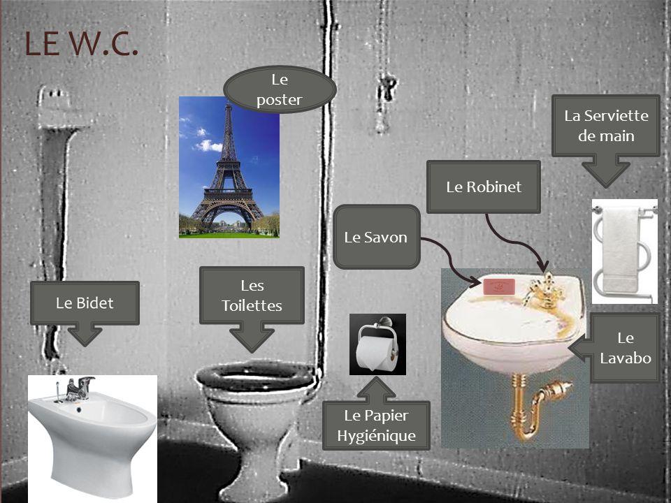 Le W.C. Le poster La Serviette de main Le Robinet Le Savon