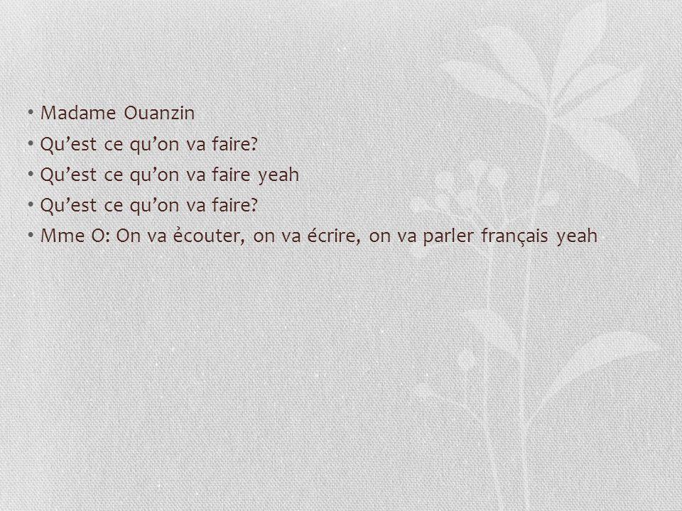Madame Ouanzin Qu'est ce qu'on va faire. Qu'est ce qu'on va faire yeah.