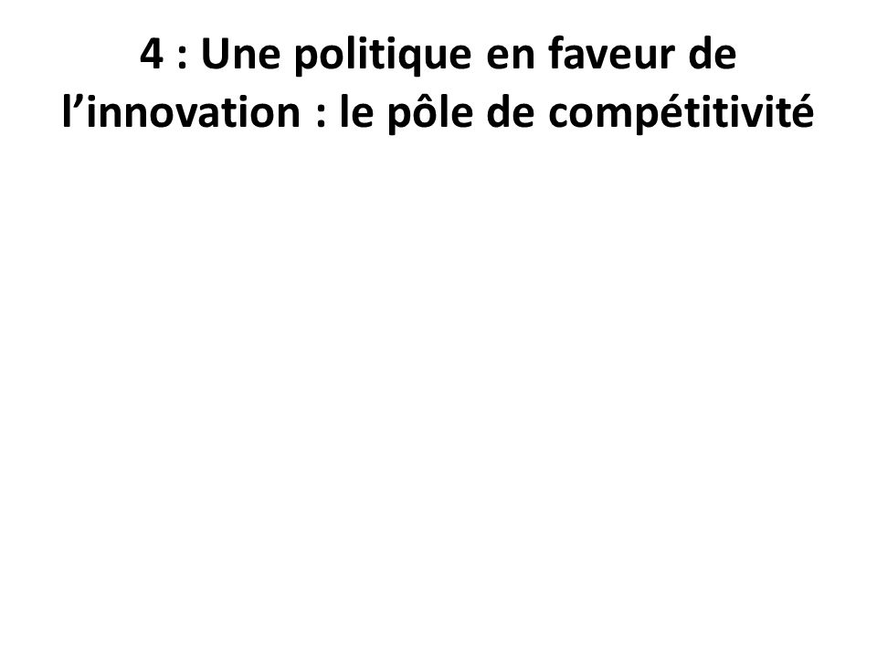 4 : Une politique en faveur de l'innovation : le pôle de compétitivité