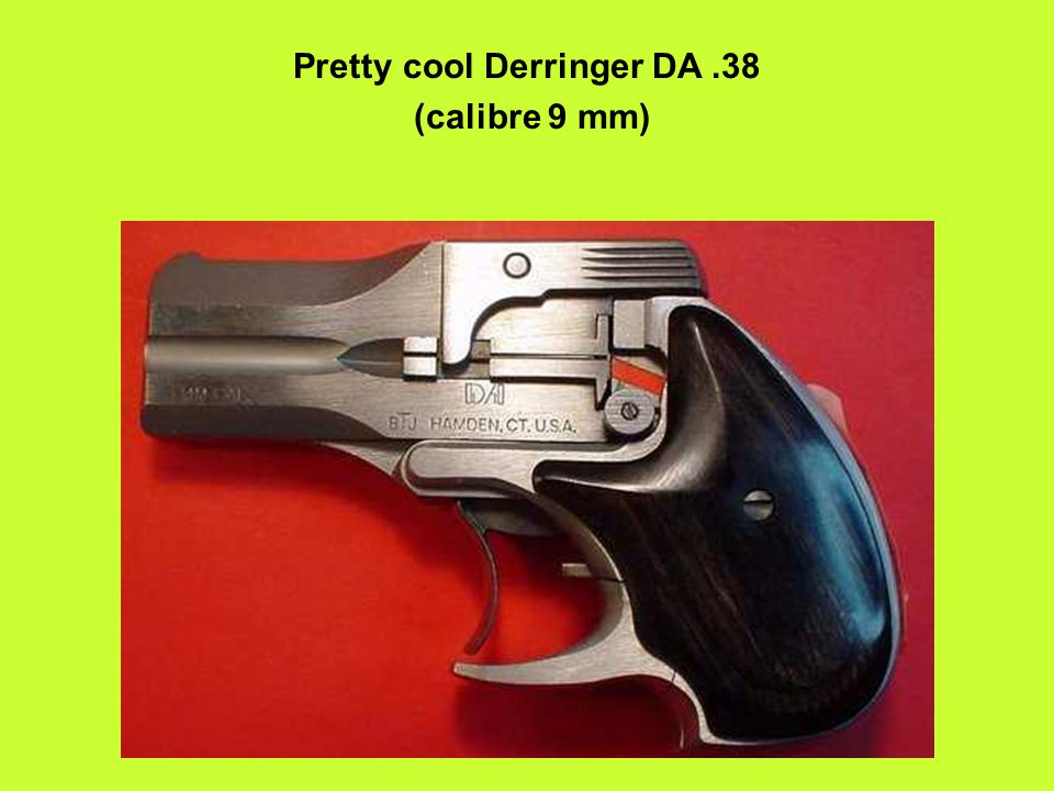 Pretty cool Derringer DA .38 (calibre 9 mm)