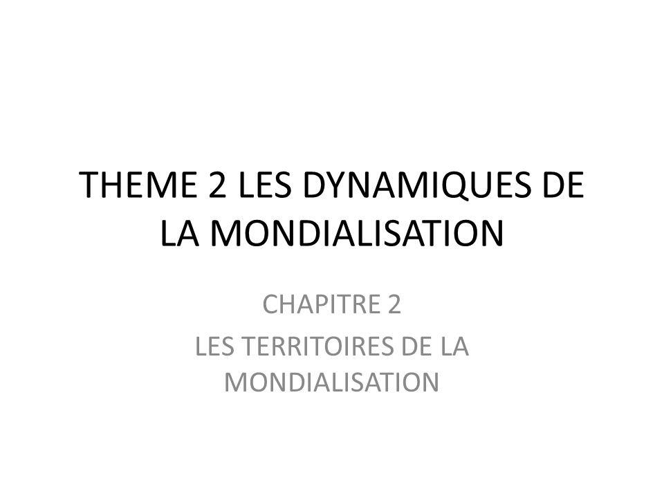 THEME 2 LES DYNAMIQUES DE LA MONDIALISATION