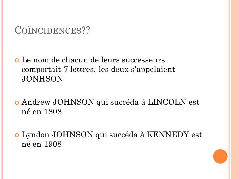 Coïncidences Le nom de chacun de leurs successeurs comportait 7 lettres, les deux s'appelaient JONHSON.