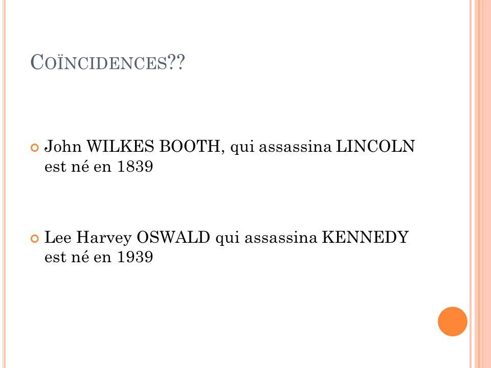Coïncidences John WILKES BOOTH, qui assassina LINCOLN est né en 1839
