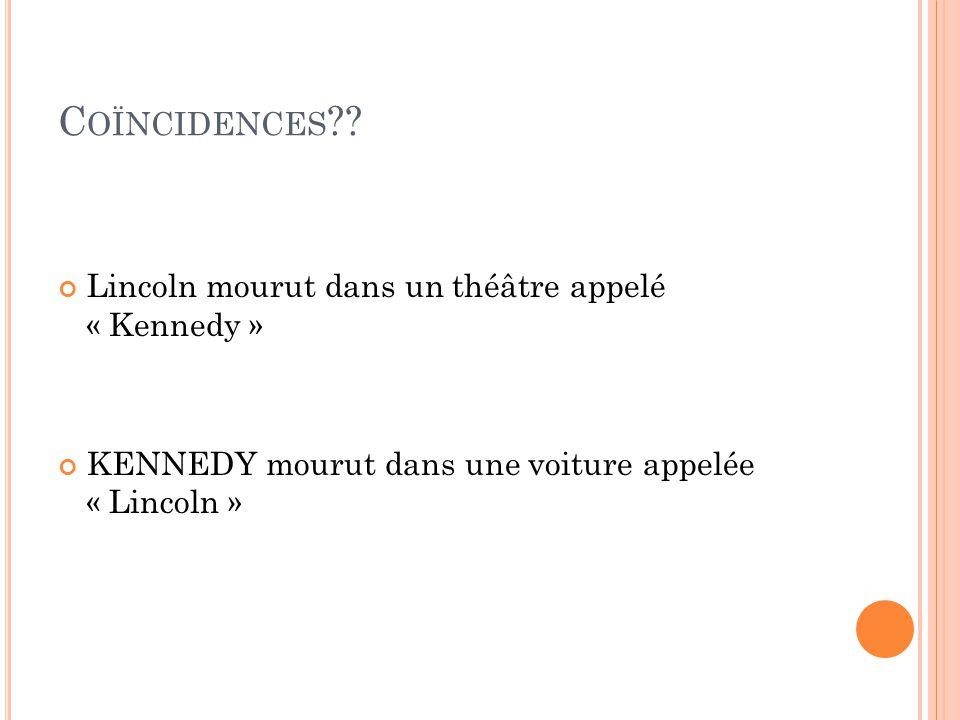 Coïncidences Lincoln mourut dans un théâtre appelé « Kennedy »