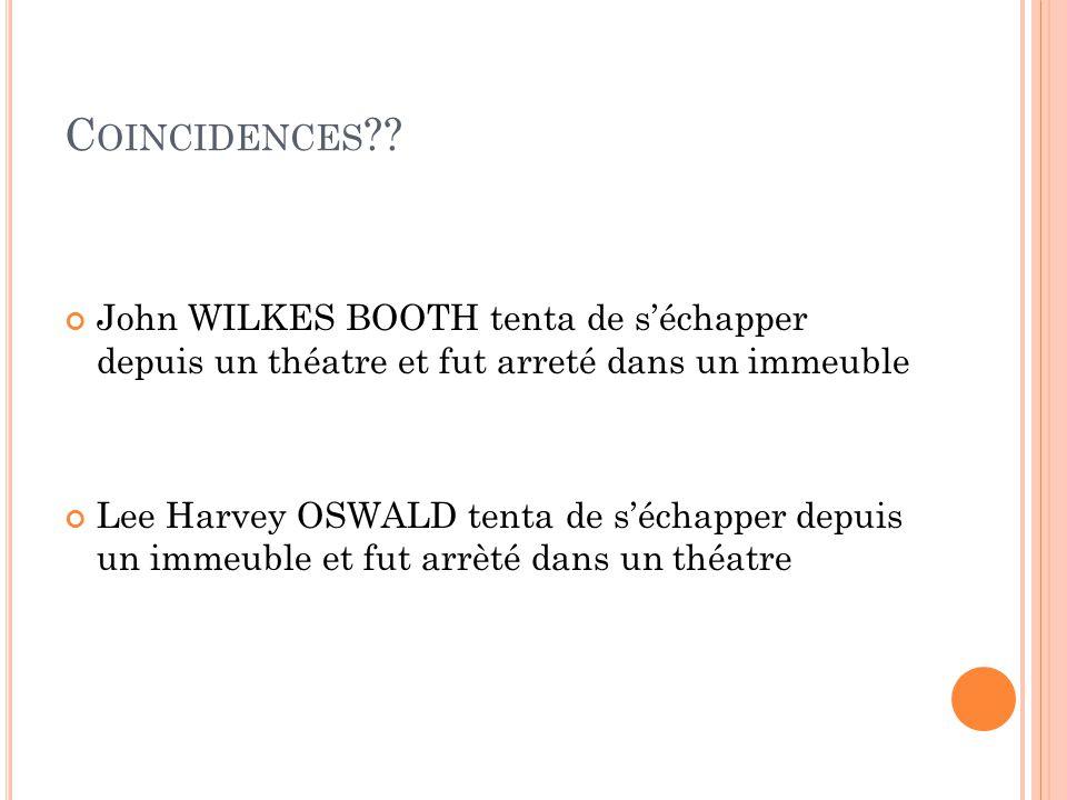 Coincidences John WILKES BOOTH tenta de s'échapper depuis un théatre et fut arreté dans un immeuble.