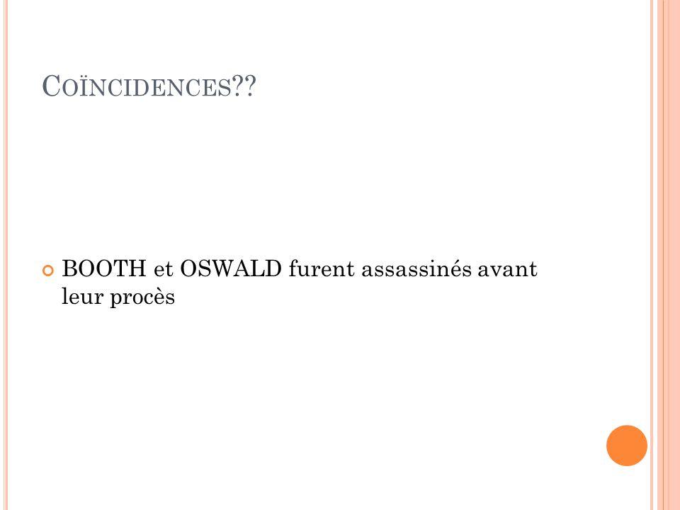 Coïncidences BOOTH et OSWALD furent assassinés avant leur procès