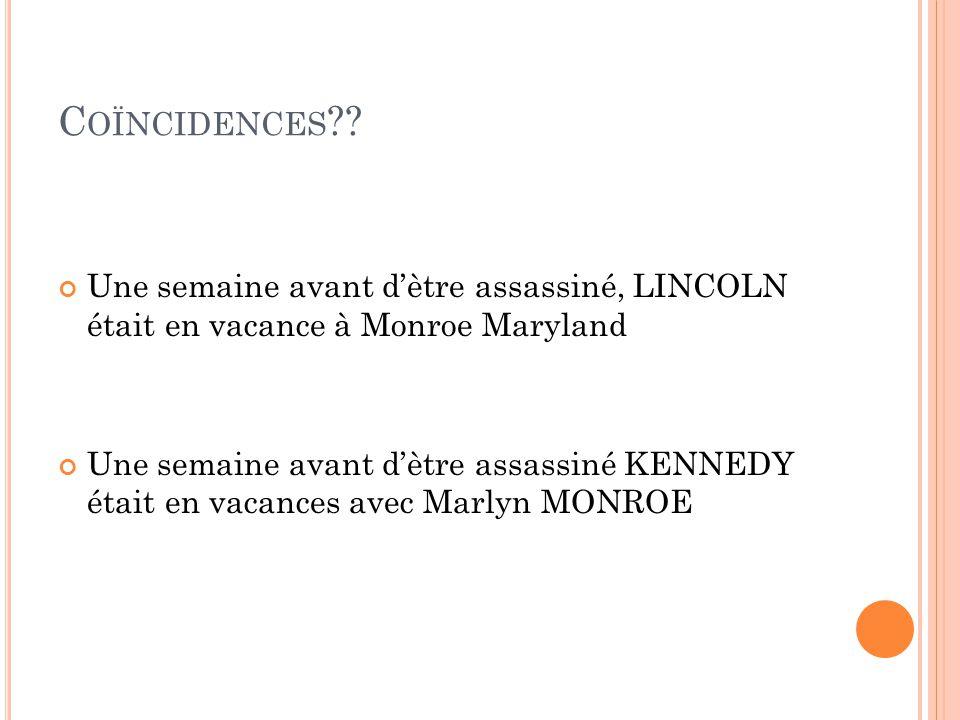 Coïncidences Une semaine avant d'ètre assassiné, LINCOLN était en vacance à Monroe Maryland.
