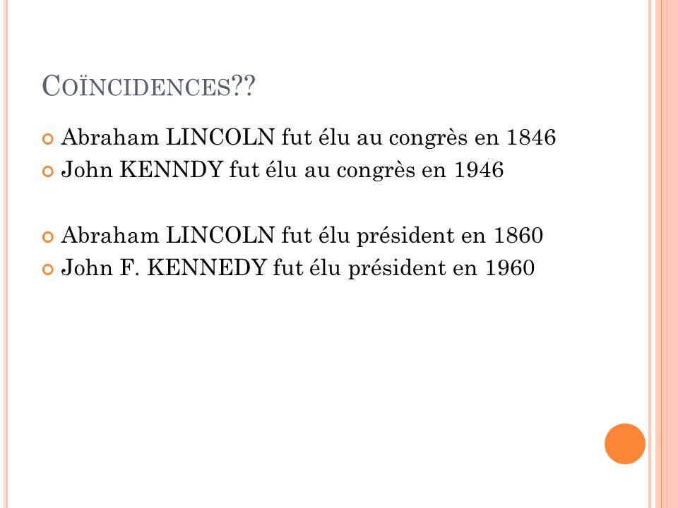 Coïncidences Abraham LINCOLN fut élu au congrès en 1846