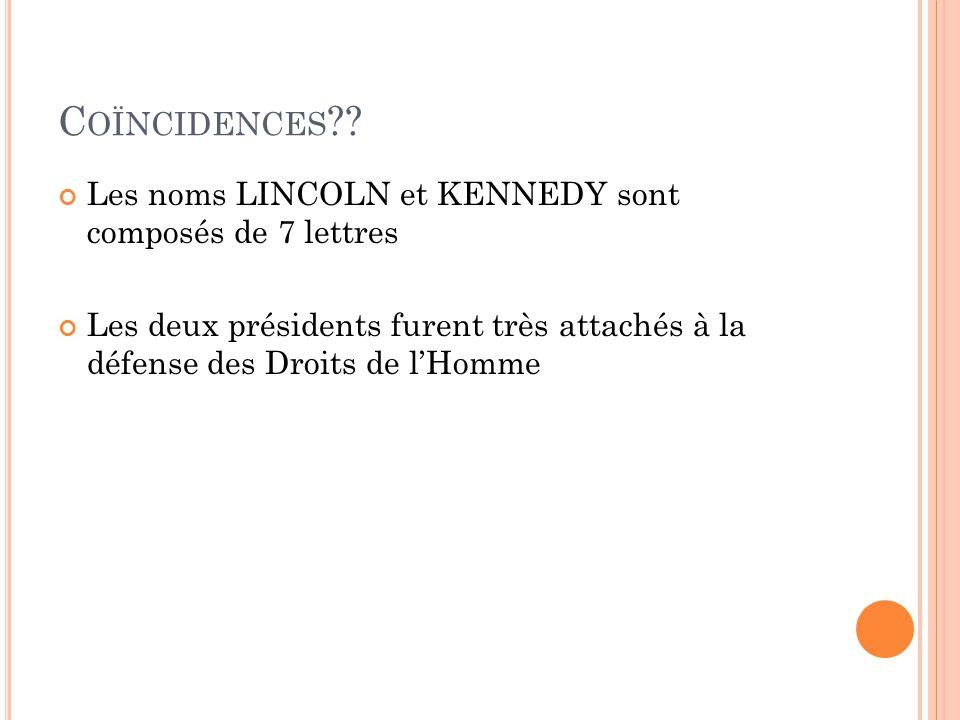 Coïncidences Les noms LINCOLN et KENNEDY sont composés de 7 lettres