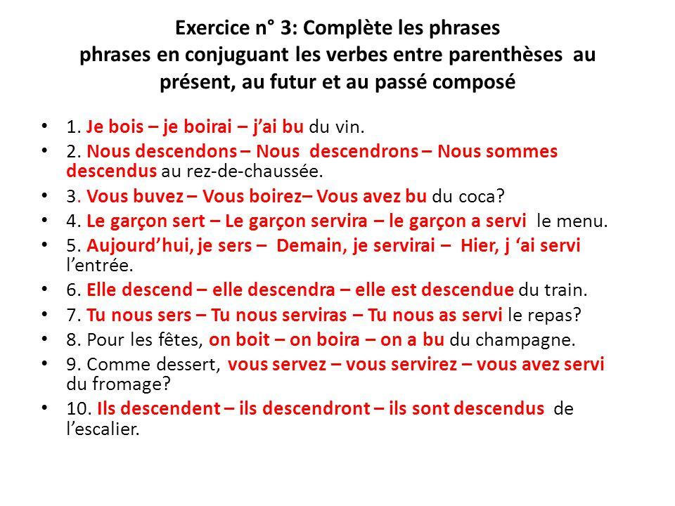 Exercice n° 3: Complète les phrases phrases en conjuguant les verbes entre parenthèses au présent, au futur et au passé composé