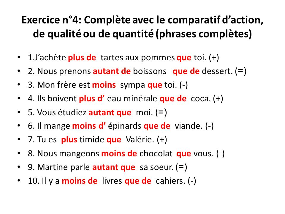 Exercice n°4: Complète avec le comparatif d'action, de qualité ou de quantité (phrases complètes)