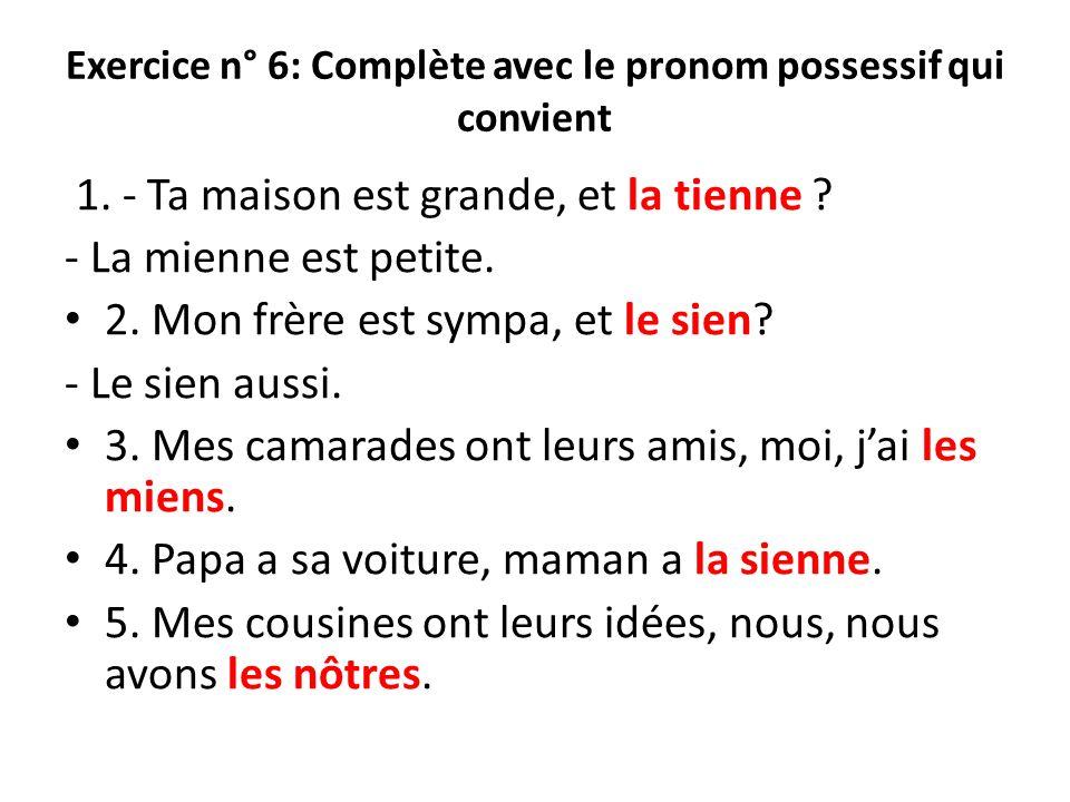 Exercice n° 6: Complète avec le pronom possessif qui convient