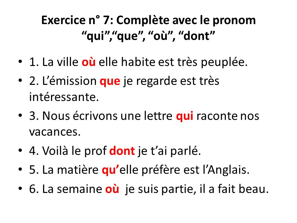 Exercice n° 7: Complète avec le pronom qui , que , où , dont