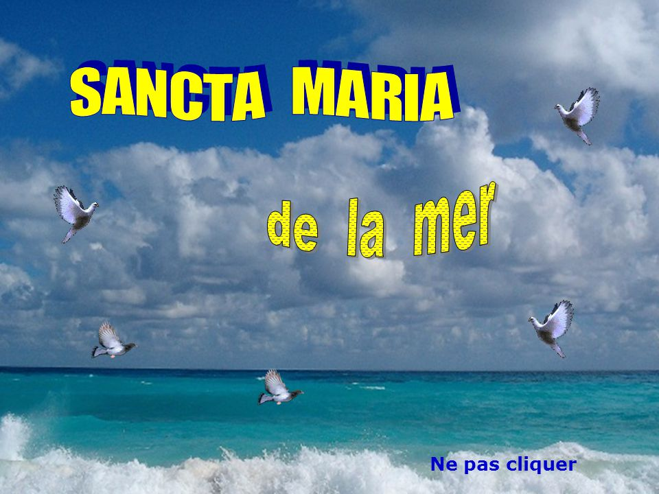 S A N C T A M A R I A . de la mer . Ne pas cliquer