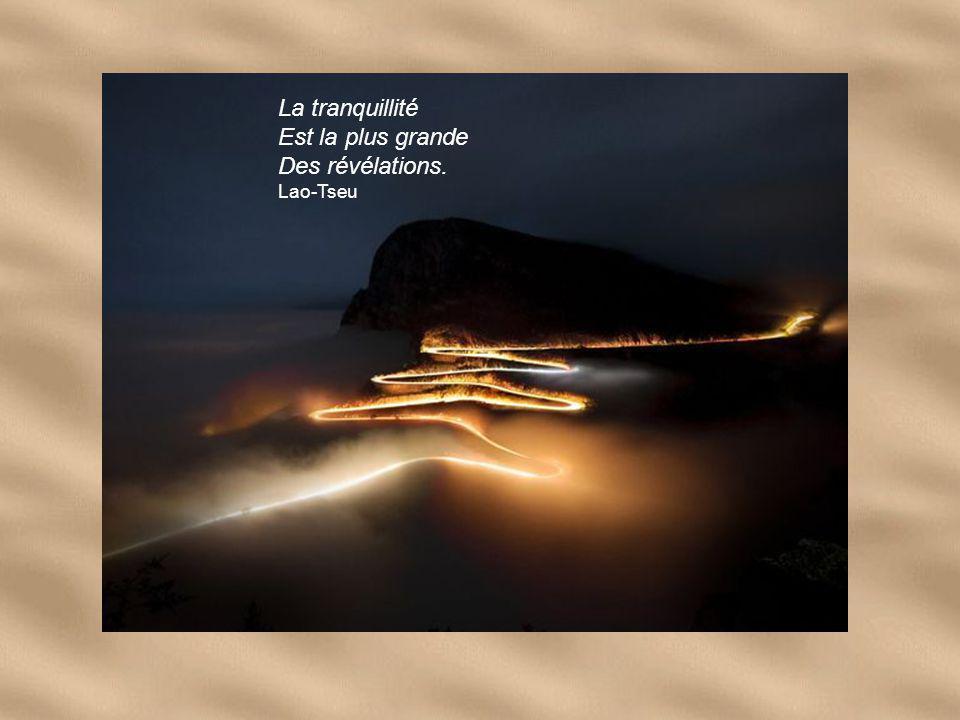 La tranquillité Est la plus grande Des révélations. Lao-Tseu