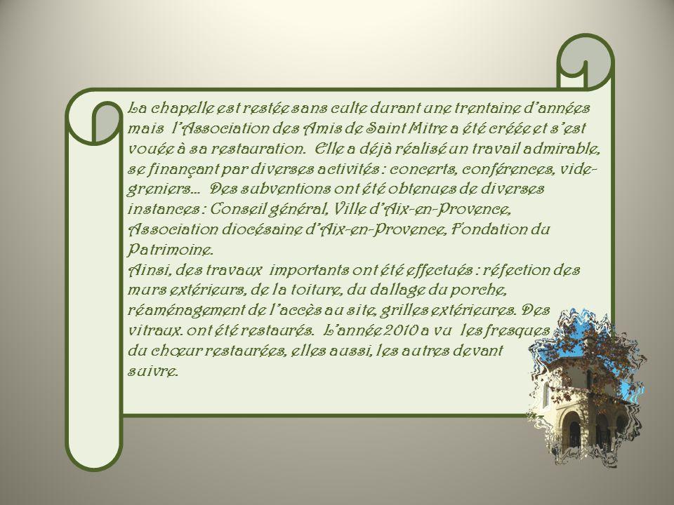 La chapelle est restée sans culte durant une trentaine d'années mais l'Association des Amis de Saint Mitre a été créée et s'est vouée à sa restauration. Elle a déjà réalisé un travail admirable, se finançant par diverses activités : concerts, conférences, vide-greniers… Des subventions ont été obtenues de diverses instances : Conseil général, Ville d'Aix-en-Provence, Association diocésaine d'Aix-en-Provence, Fondation du Patrimoine.