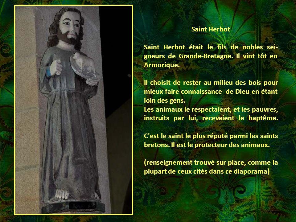 Saint Herbot Saint Herbot était le fils de nobles sei-gneurs de Grande-Bretagne. Il vint tôt en Armorique.