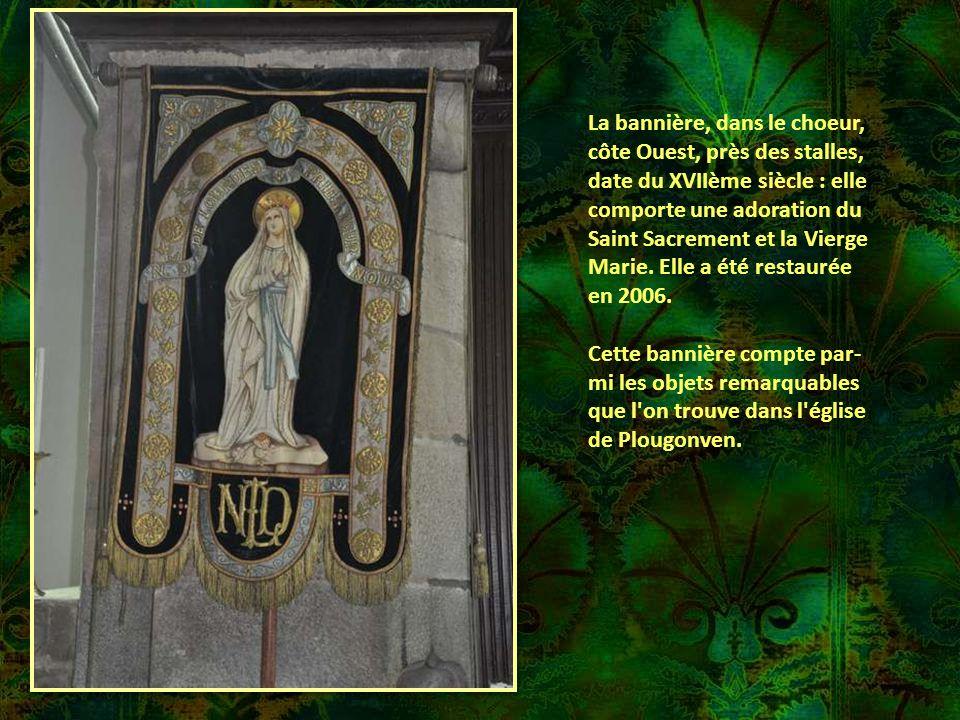 La bannière, dans le choeur, côte Ouest, près des stalles, date du XVIIème siècle : elle comporte une adoration du Saint Sacrement et la Vierge Marie. Elle a été restaurée en 2006.