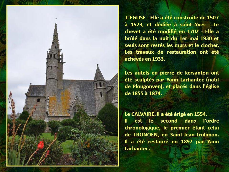 L EGLISE - Elle a été construite de 1507 à 1523, et dédiée à saint Yves - Le chevet a été modifié en 1702 - Elle a brûlé dans la nuit du 1er mai 1930 et seuls sont restés les murs et le clocher. Les travaux de restauration ont été achevés en 1933.