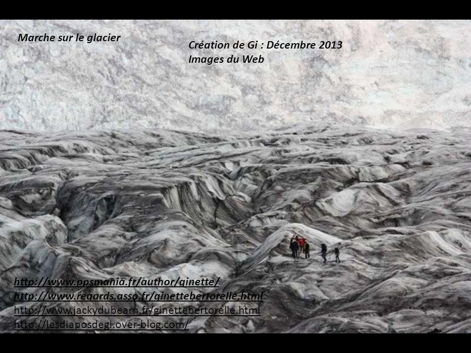 Marche sur le glacier Création de Gi : Décembre 2013. Images du Web. http://www.ppsmania.fr/author/ginette/