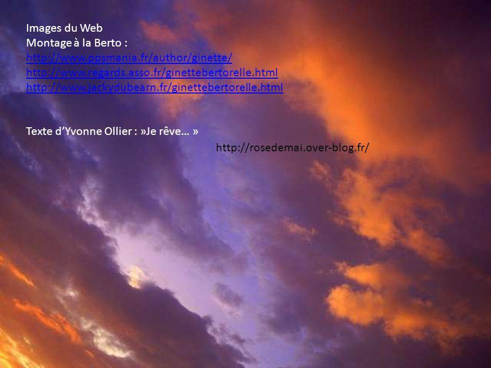 Images du Web Montage à la Berto : http://www.ppsmania.fr/author/ginette/ http://www.regards.asso.fr/ginettebertorelle.html.