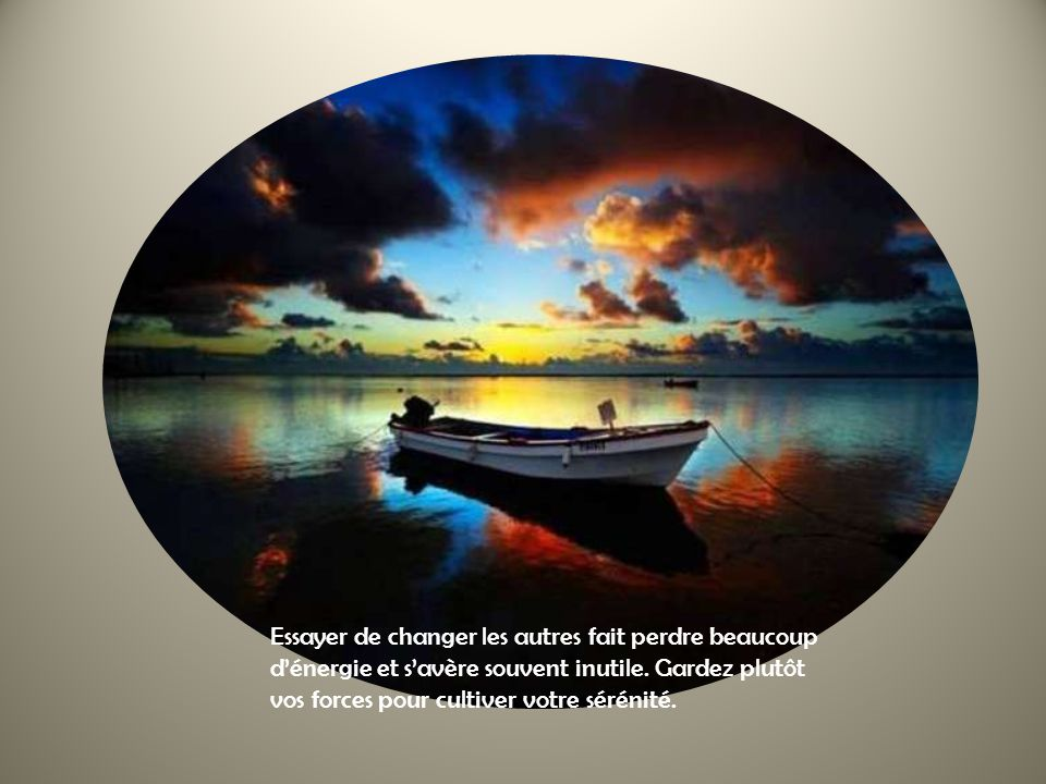 Essayer de changer les autres fait perdre beaucoup d'énergie et s'avère souvent inutile.