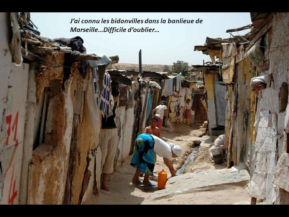 J'ai connu les bidonvilles dans la banlieue de Marseille…Difficile d'oublier…