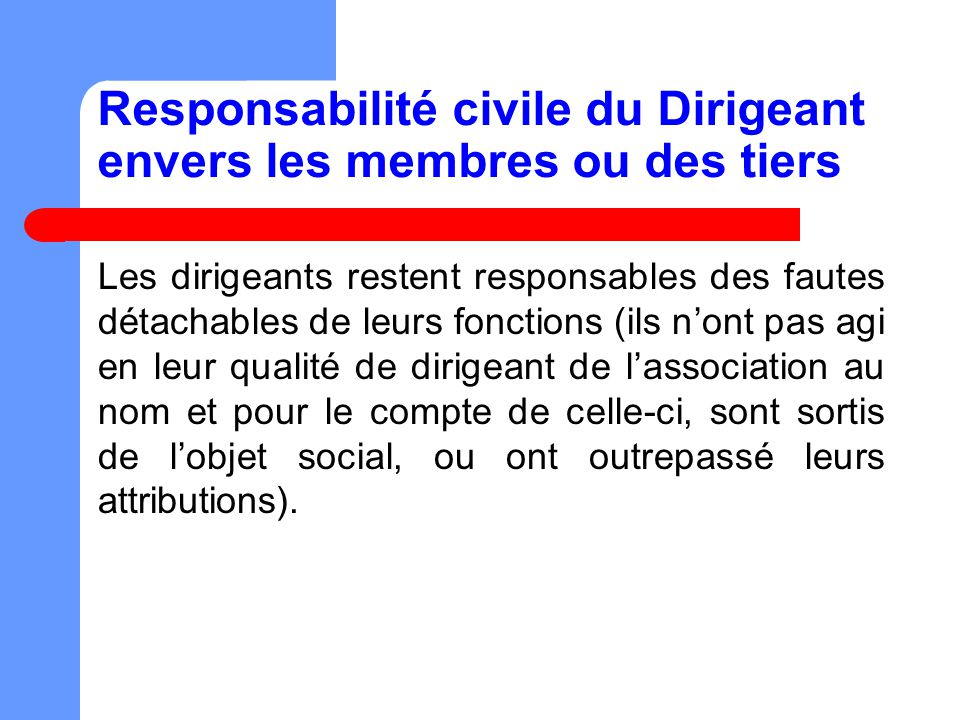 Responsabilité civile du Dirigeant envers les membres ou des tiers