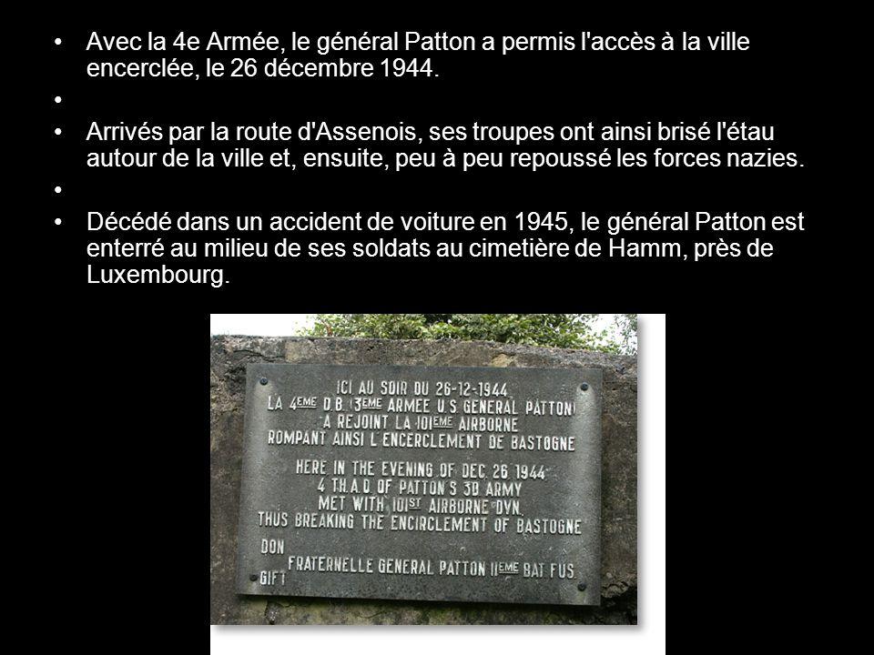 Avec la 4e Armée, le général Patton a permis l accès à la ville encerclée, le 26 décembre 1944.