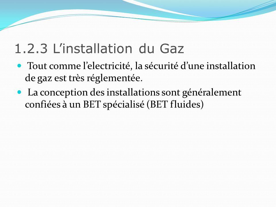 1.2.3 L'installation du Gaz Tout comme l'electricité, la sécurité d'une installation de gaz est très réglementée.