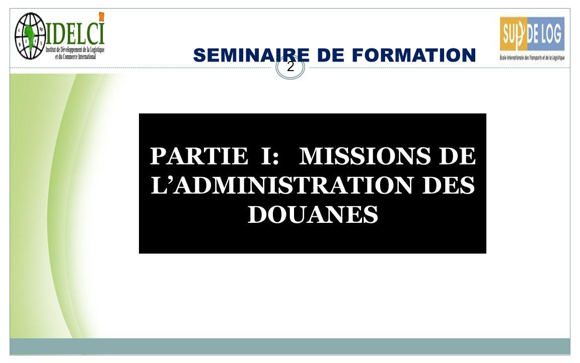 PARTIE I: MISSIONS DE L'ADMINISTRATION DES DOUANES