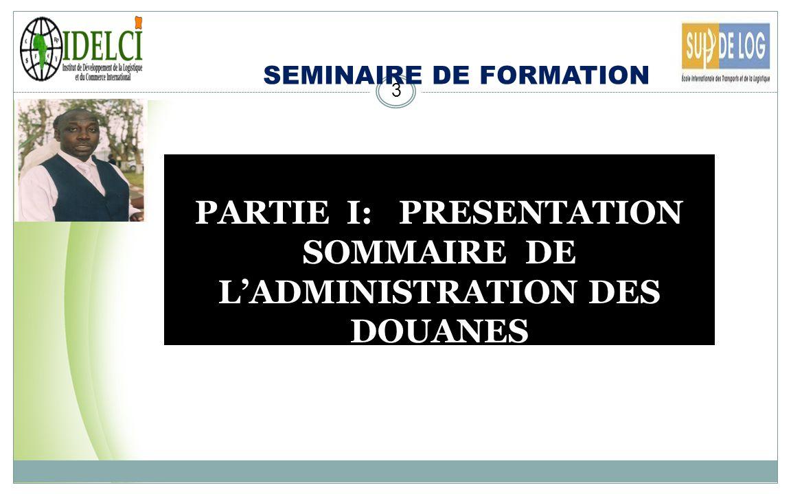 PARTIE I: PRESENTATION SOMMAIRE DE L'ADMINISTRATION DES DOUANES