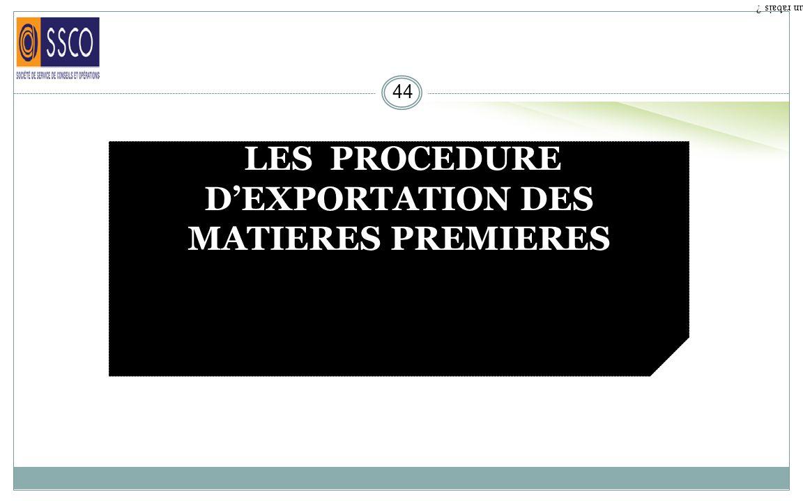 LES PROCEDURE D'EXPORTATION DES MATIERES PREMIERES