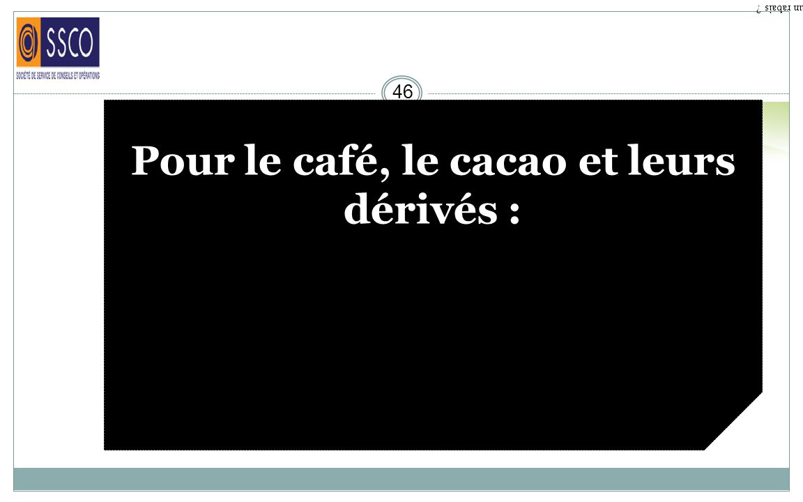 Pour le café, le cacao et leurs dérivés :