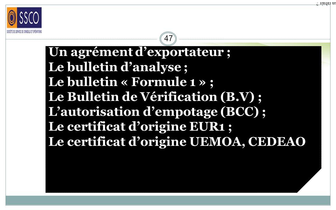 Un agrément d'exportateur ; Le bulletin d'analyse ;