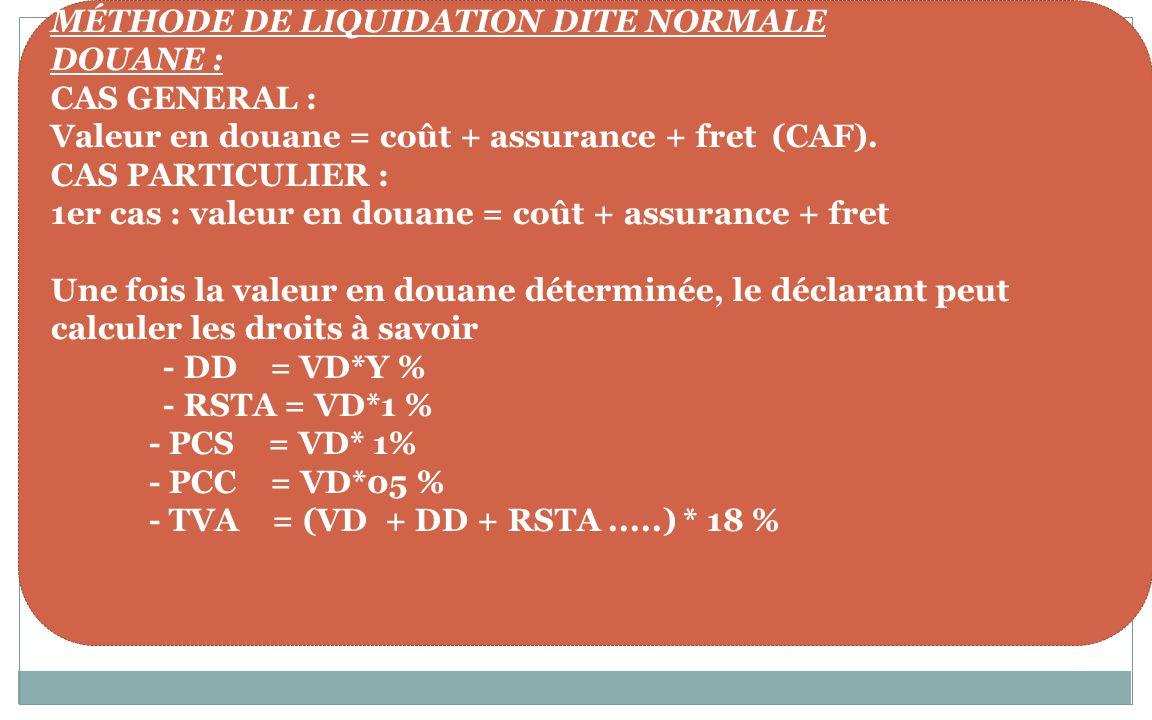 MÉTHODE DE LIQUIDATION DITE NORMALE DOUANE : CAS GENERAL :