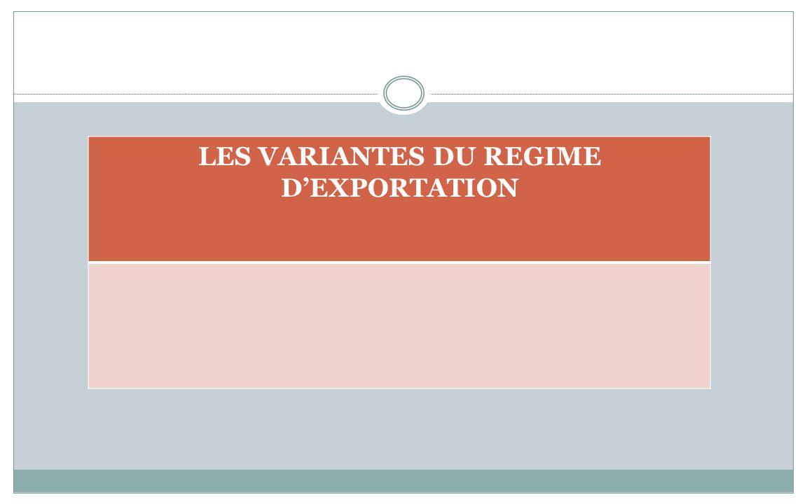LES VARIANTES DU REGIME D'EXPORTATION