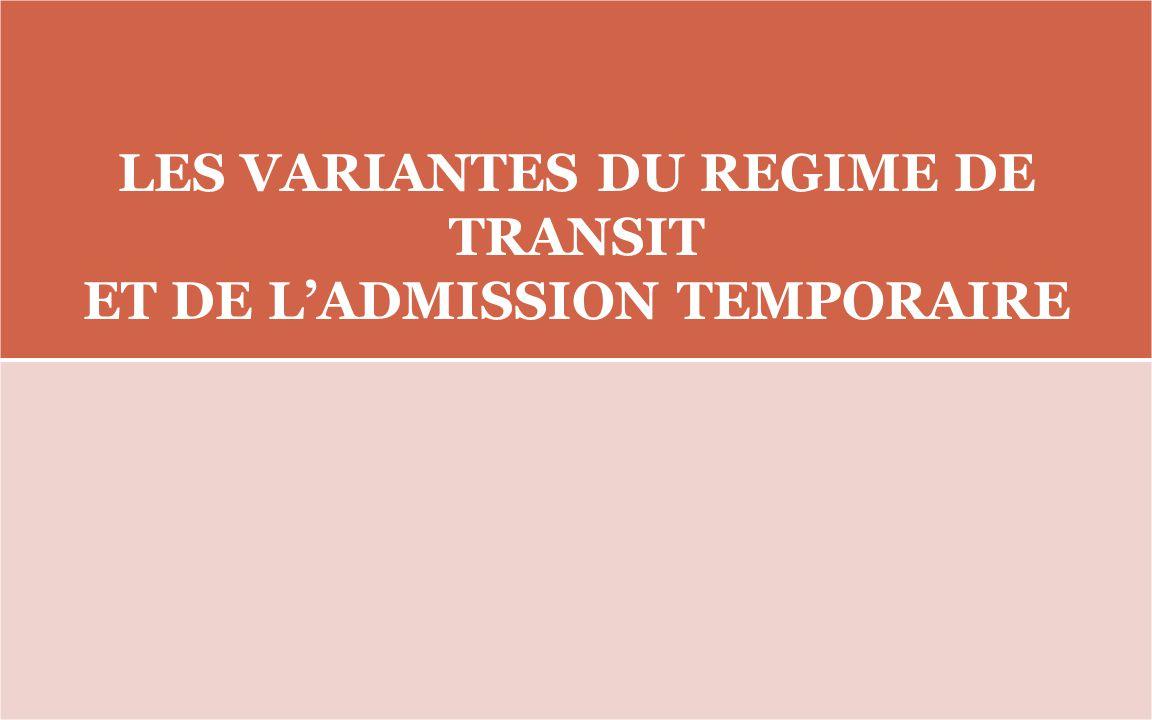 LES VARIANTES DU REGIME DE TRANSIT ET DE L'ADMISSION TEMPORAIRE