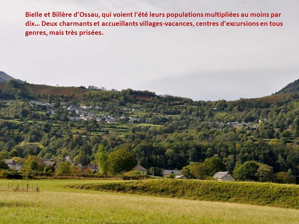 Bielle et Billère d Ossau, qui voient l été leurs populations multipliées au moins par dix… Deux charmants et accueillants villages-vacances, centres d excursions en tous genres, mais très prisées.
