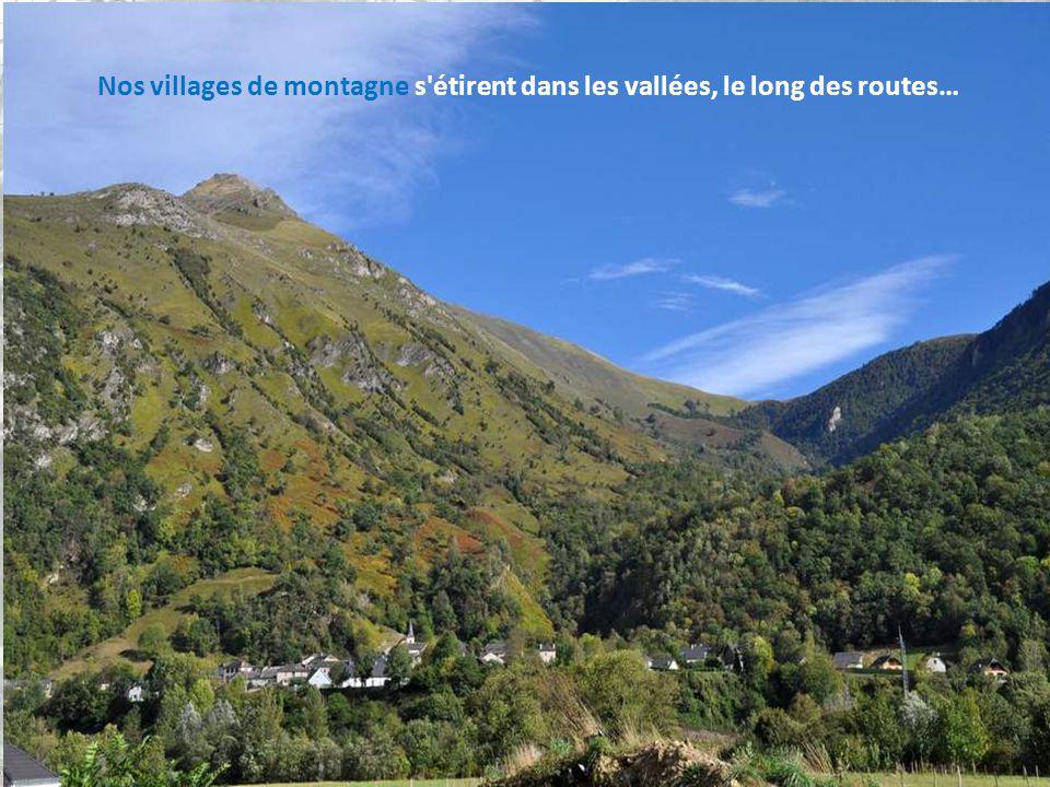 Nos villages de montagne s étirent dans les vallées, le long des routes…