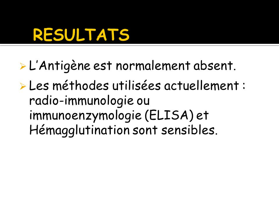 RESULTATS L'Antigène est normalement absent.
